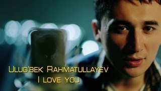 Ulug'bek Rahmatullayev | ������� ������������ - I love you ulugbek rahmatullayev klip 2013 ������� ������������ 2013 i love you